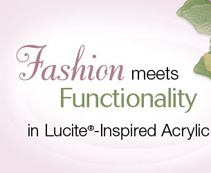 Fashion Meets Functionality in Lucite®-Inspired Acrylic