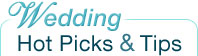 Wedding Hot Picks and Tips