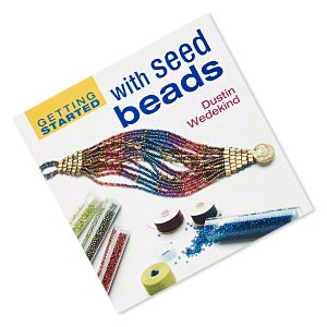 book, getting started with seed beads by dustin wedekind. sold individually.