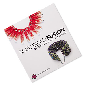 book, seed bead fusion: 18 projects to stitch, wire  string by rachel nelson-smith. sold individually. limit 1 per order.